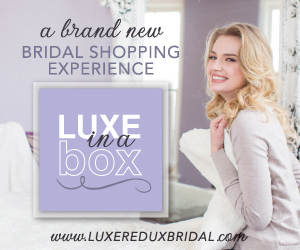 Luxe In A Box- a brand new bridal shopping experience